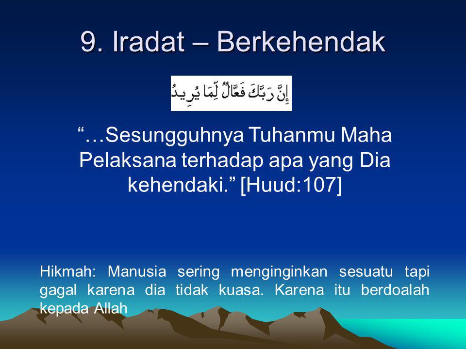9. Iradat – Berkehendak …Sesungguhnya Tuhanmu Maha Pelaksana terhadap apa yang Dia kehendaki. [Huud:107]